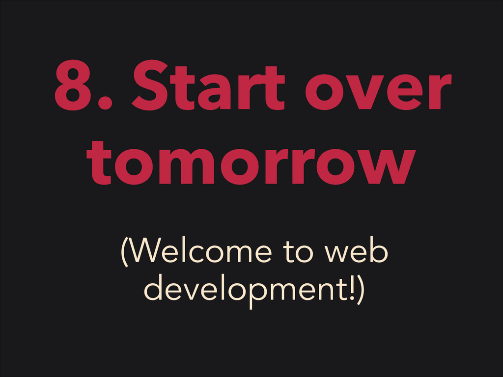8. Start over tomorrow (Welcome to web developm...