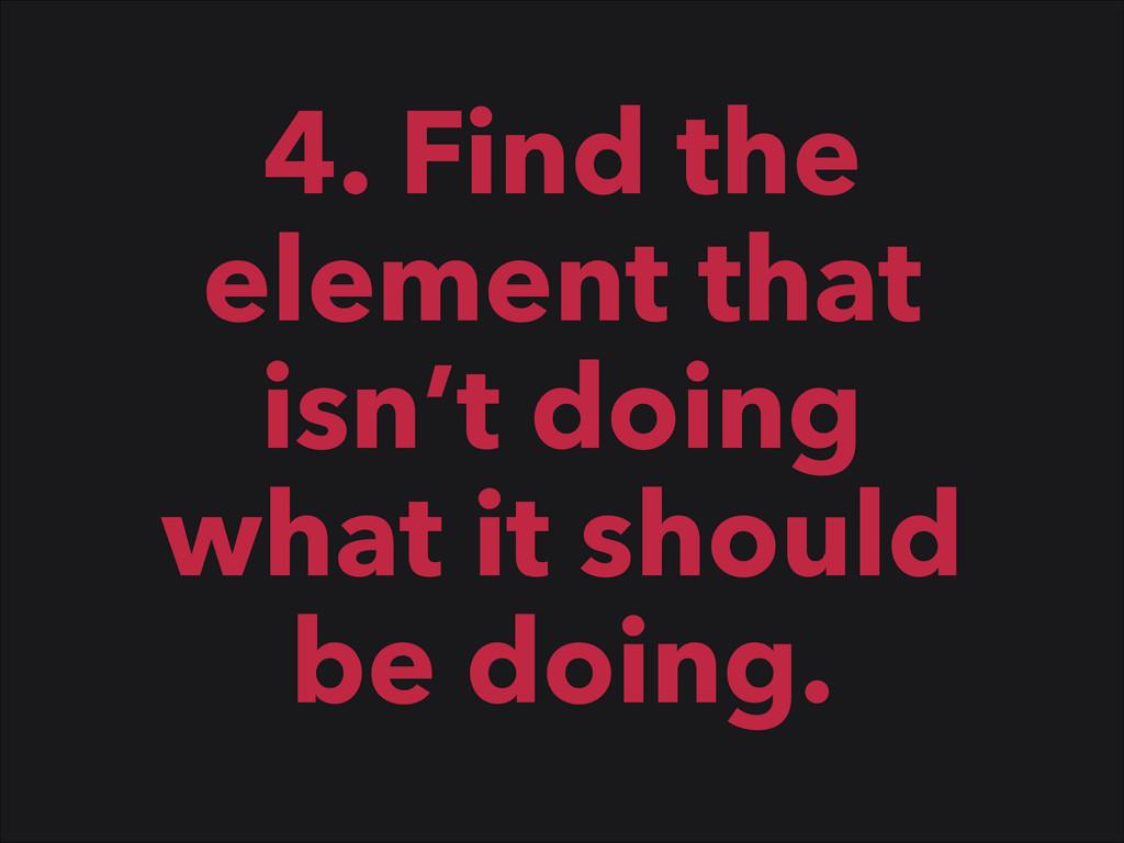 4. Find the element that isn't doing what it sh...