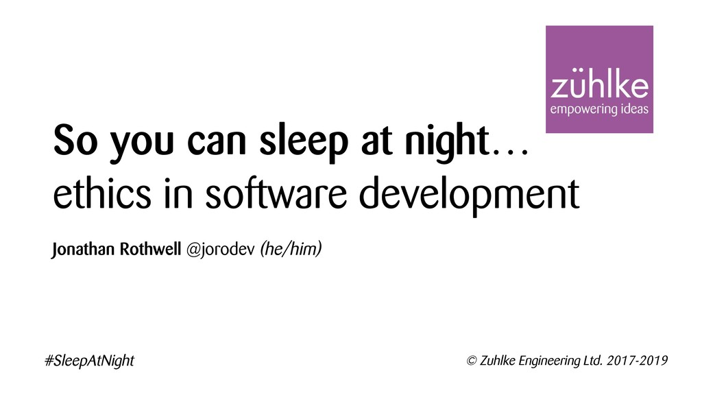 So you can sleep at night… ethics in software d...