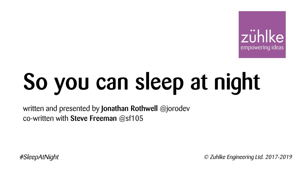 So you can sleep at night written and presented...