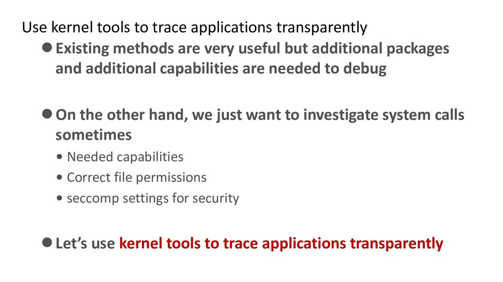 Use kernel tools to trace applications transpar...