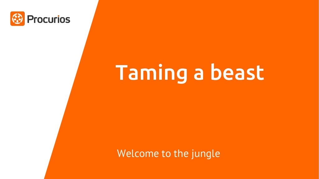 Taming a beast Welcome to the jungle