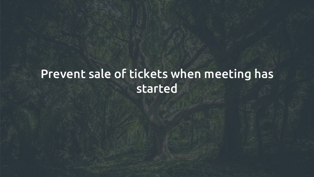 Prevent sale of tickets when meeting has started