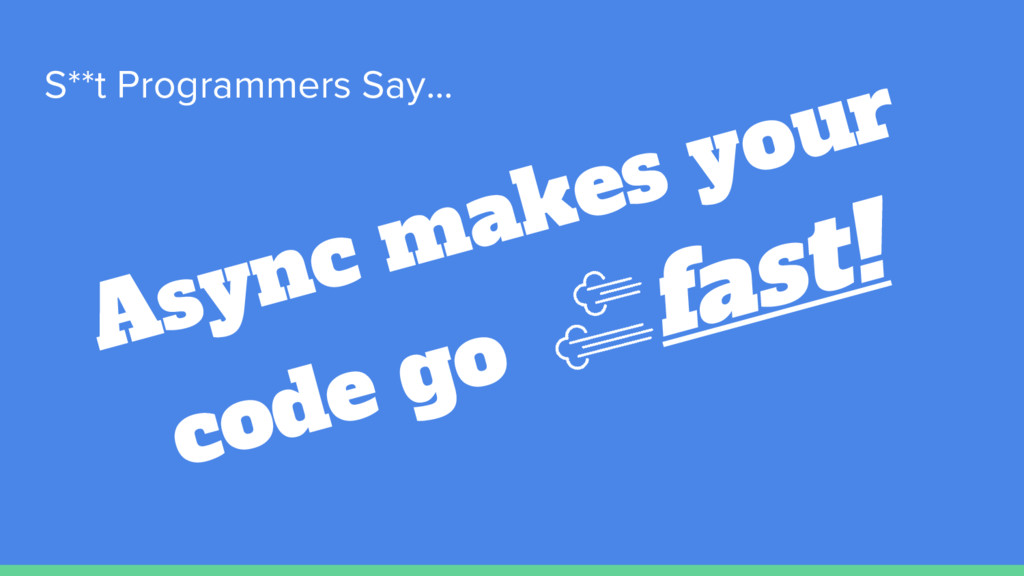 S**t Programmers Say... Async makes your code g...