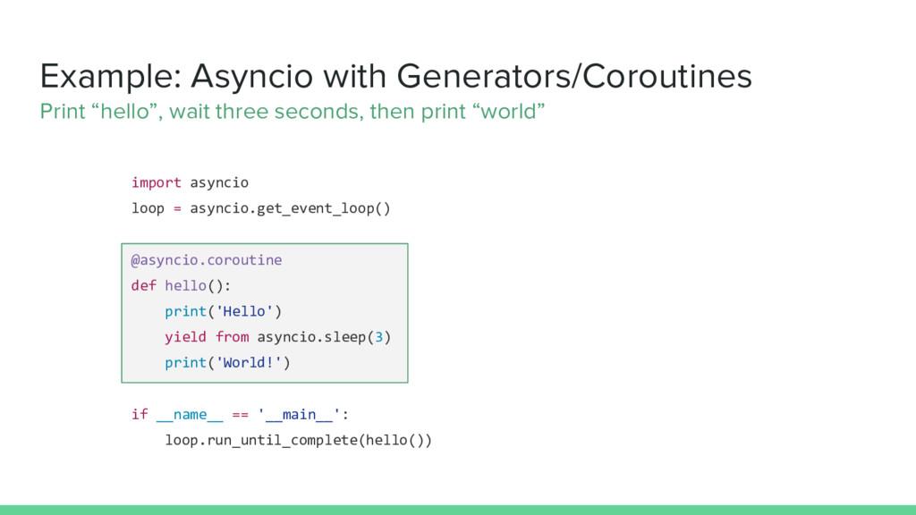 Example: Asyncio with Generators/Coroutines Pri...