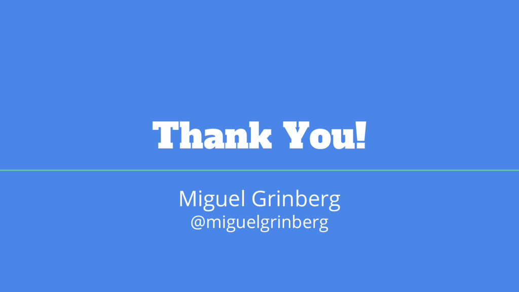 Thank You! Miguel Grinberg @miguelgrinberg