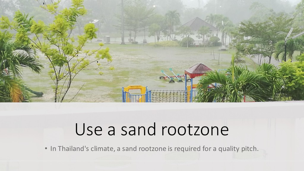 Use a sand rootzone • In Thailand's climate, a ...