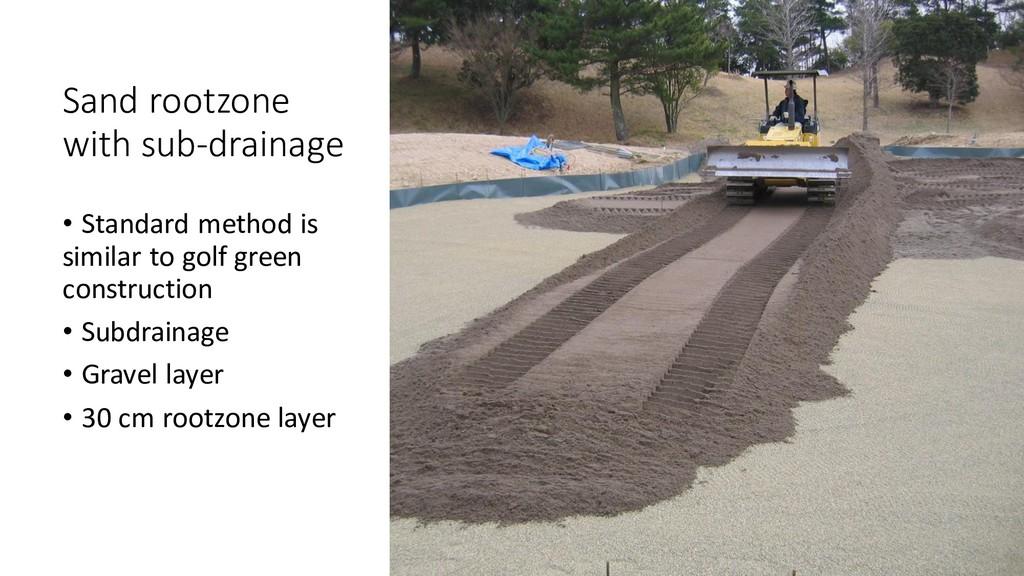 Sand rootzone with sub-drainage • Standard meth...