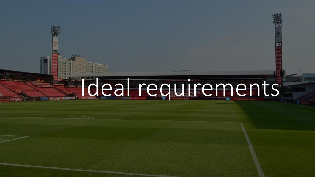 Ideal requirements
