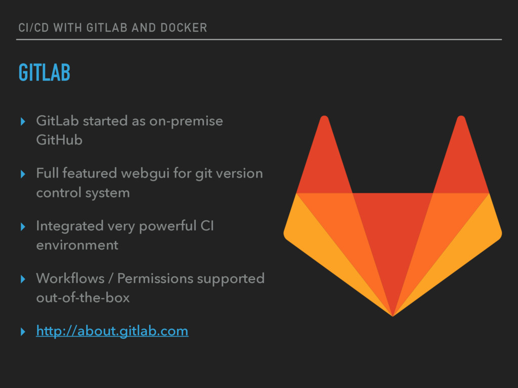 CI/CD WITH GITLAB AND DOCKER GITLAB ▸ GitLab st...