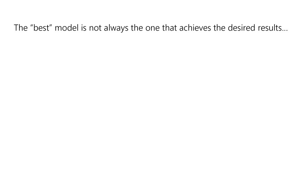 """The """"best"""" model is not always the one that ach..."""