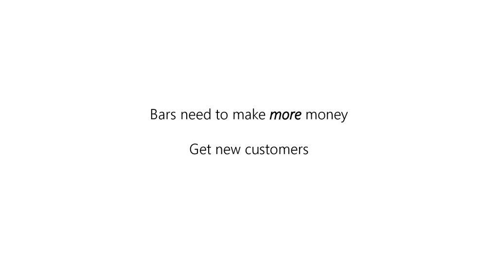 Bars need to make more money Get new customers