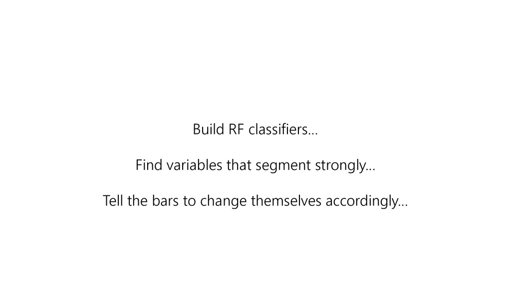Build RF classifiers… Find variables that segme...