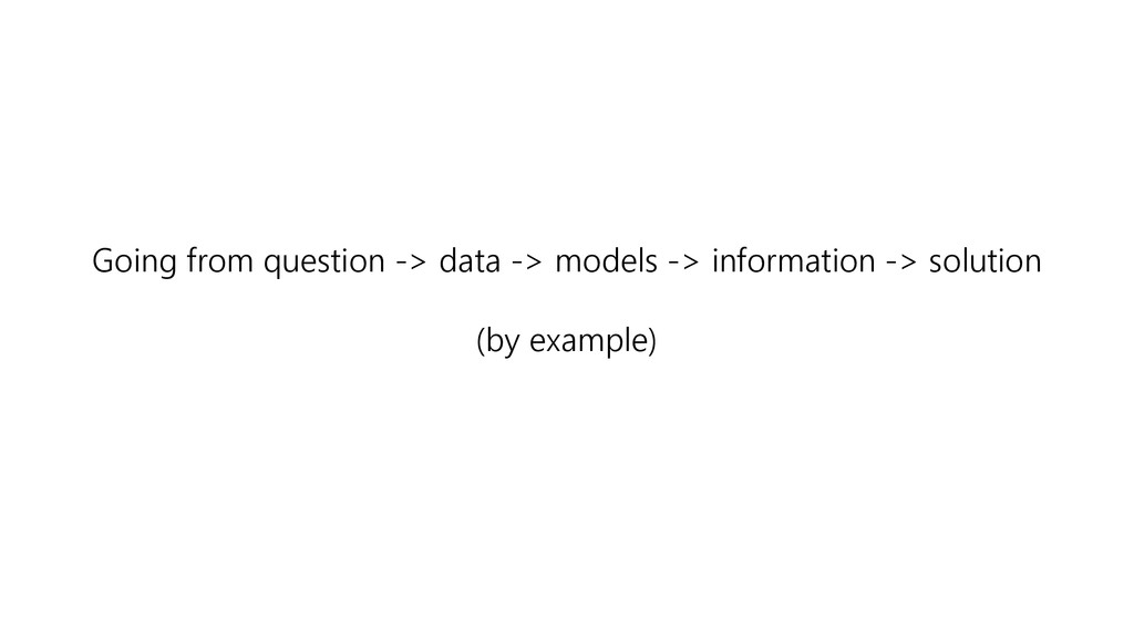 Going from question -> data -> models -> inform...