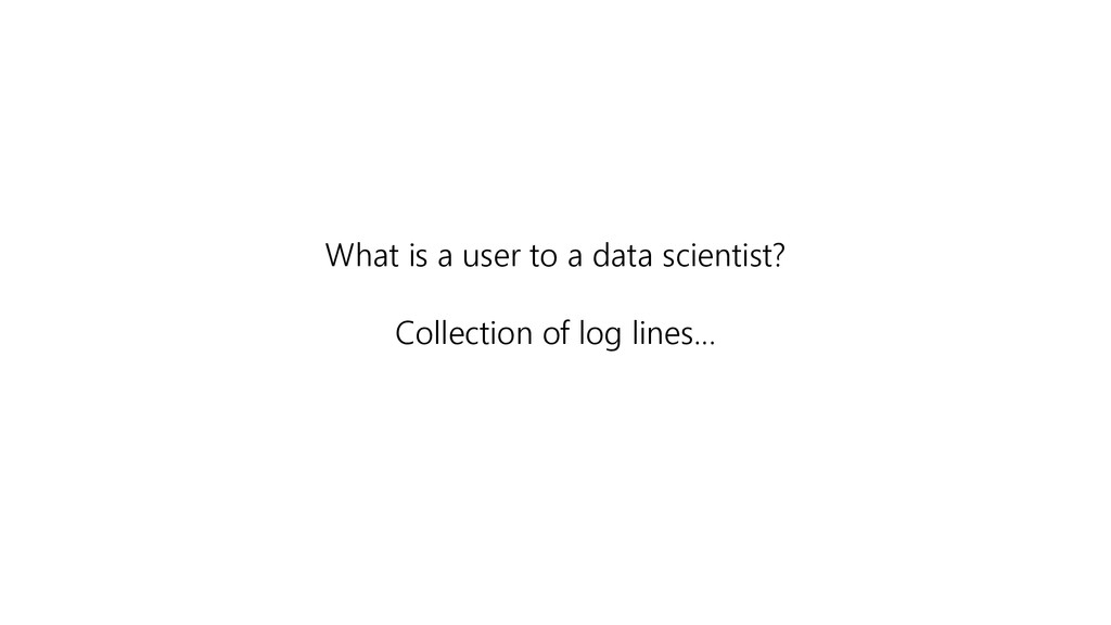 What is a user to a data scientist? Collection ...