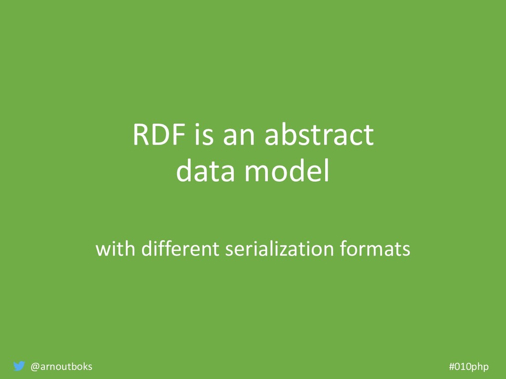 @arnoutboks #010php RDF is an abstract data mod...