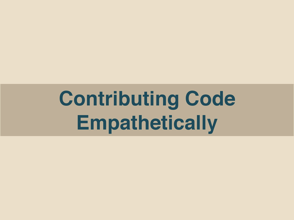Contributing Code Empathetically