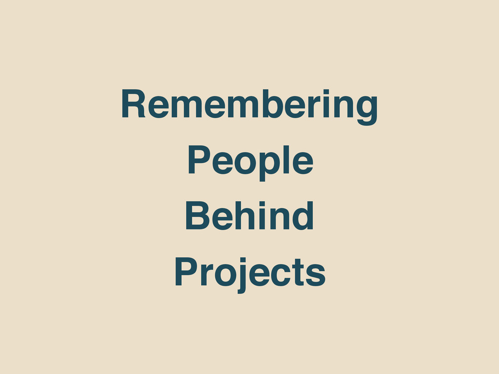Remembering People Behind Projects
