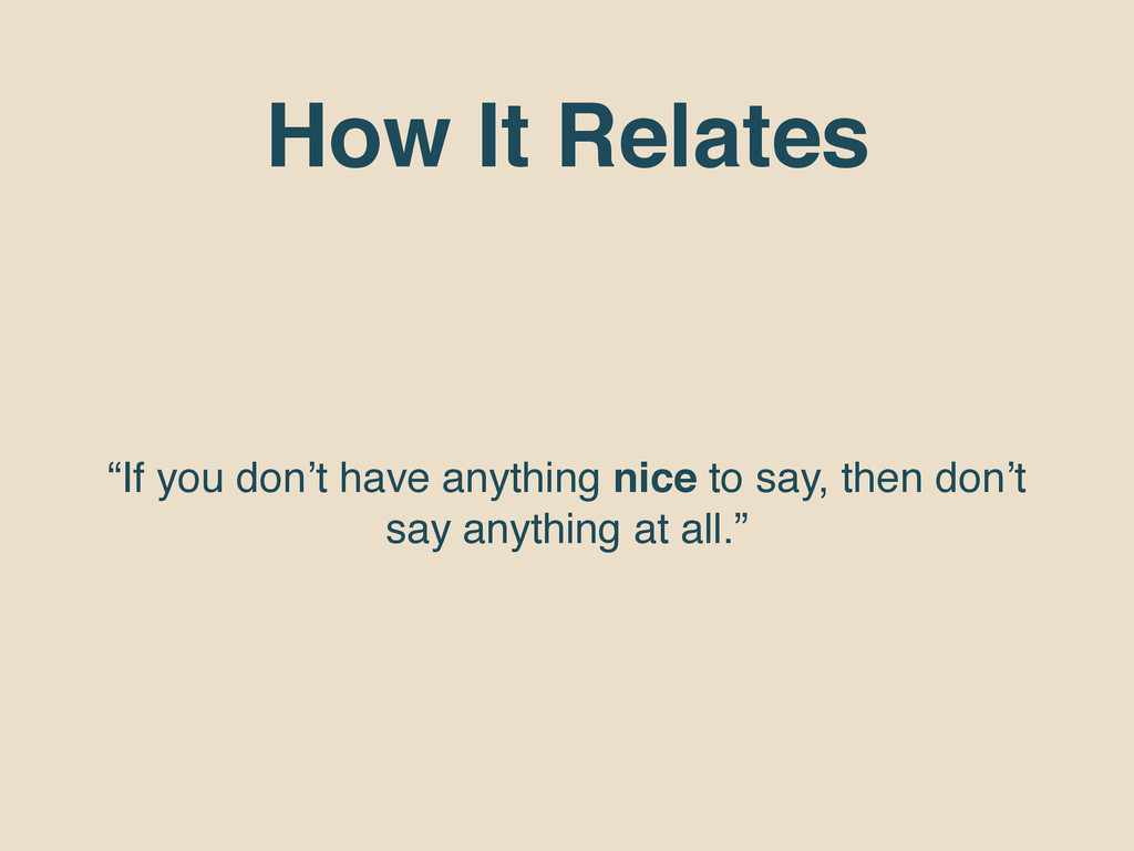 "How It Relates ""If you don't have anything nice..."