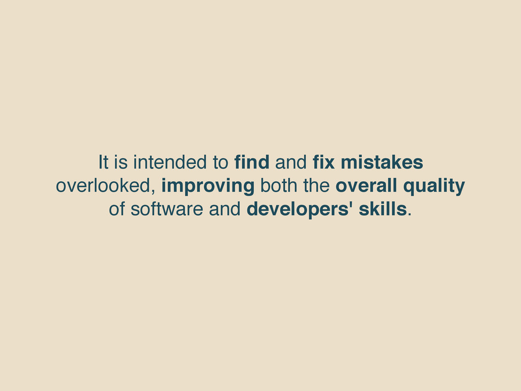 It is intended to find and fix mistakes overlooke...