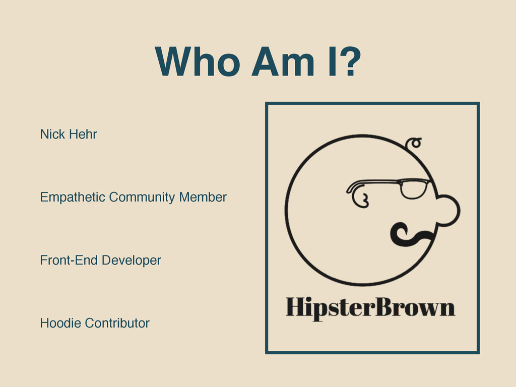 Who Am I? Nick Hehr Empathetic Community Member...