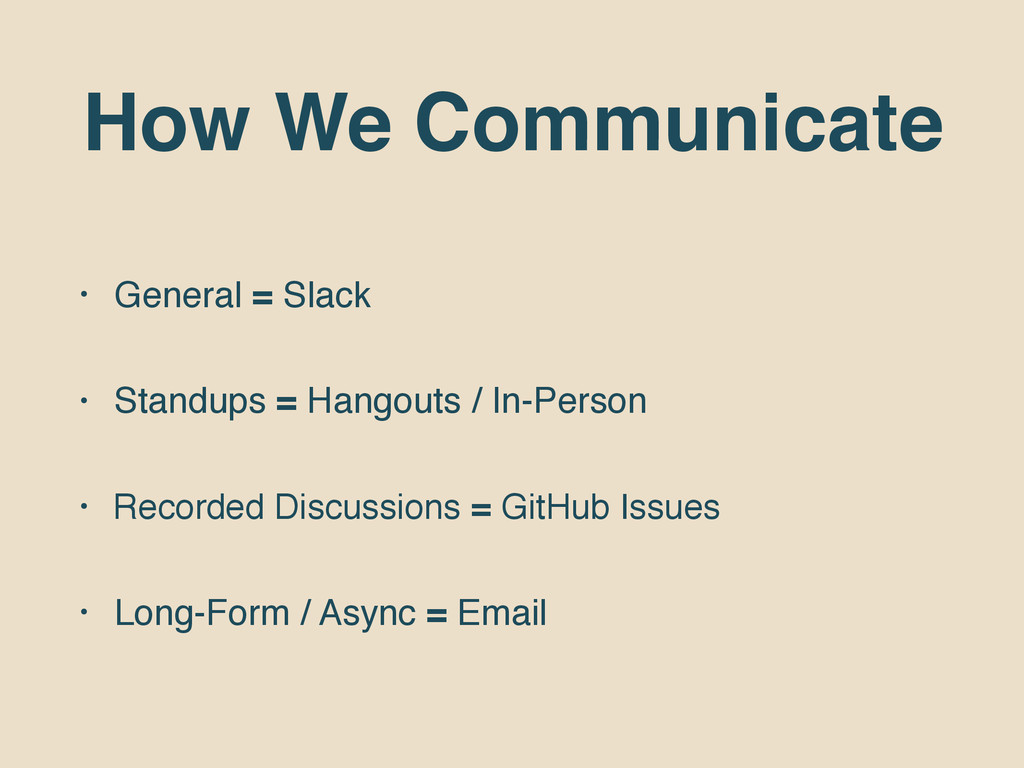 How We Communicate • General = Slack • Standups...