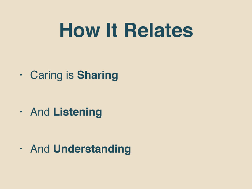 How It Relates • Caring is Sharing • And Listen...