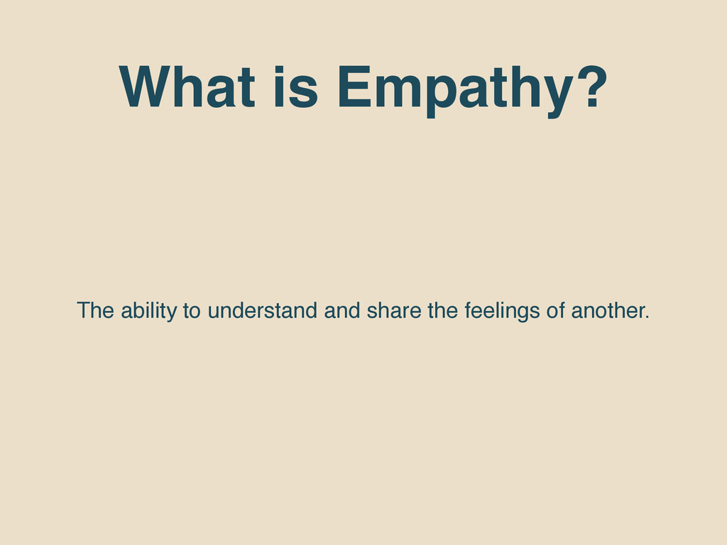 What is Empathy? The ability to understand and ...
