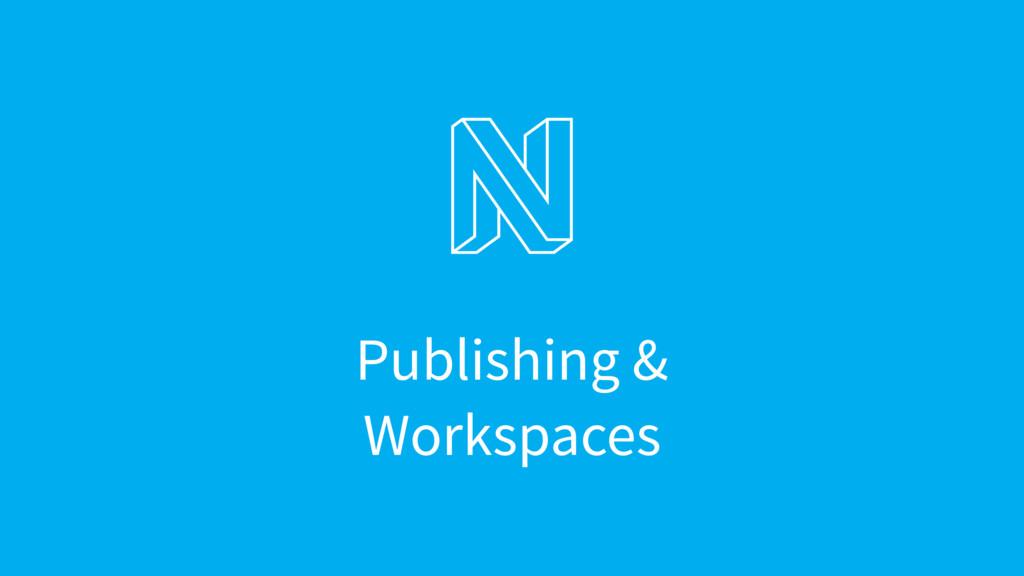 Publishing & Workspaces
