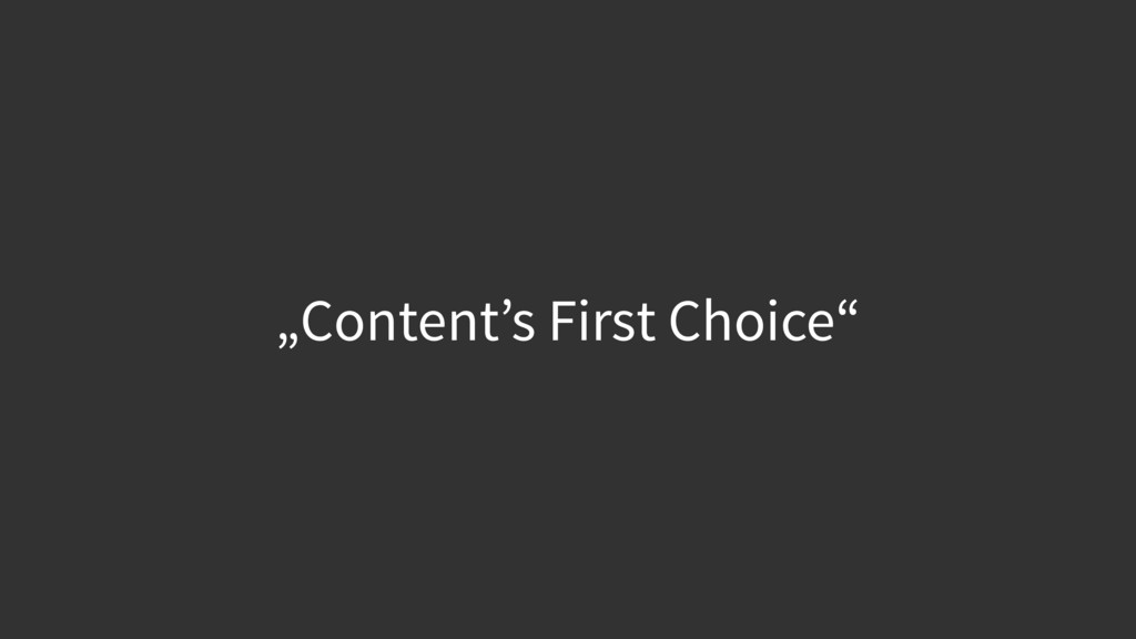 """""""Content's First Choice"""""""