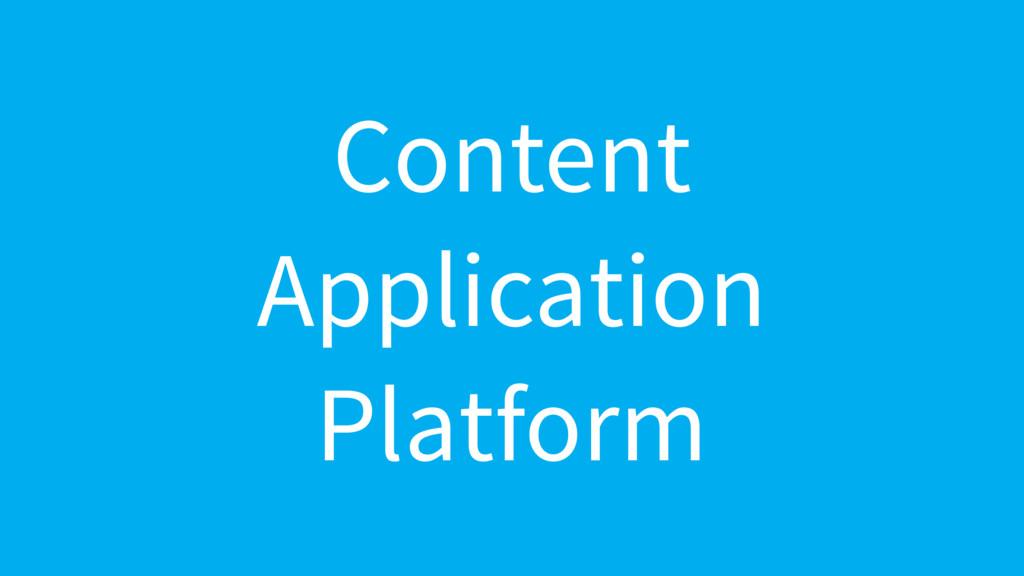 Content  Application  Platform