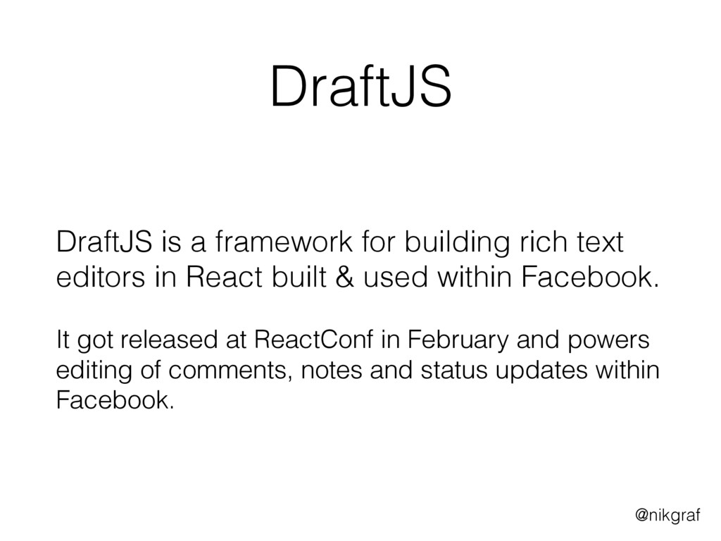 @nikgraf DraftJS DraftJS is a framework for bui...