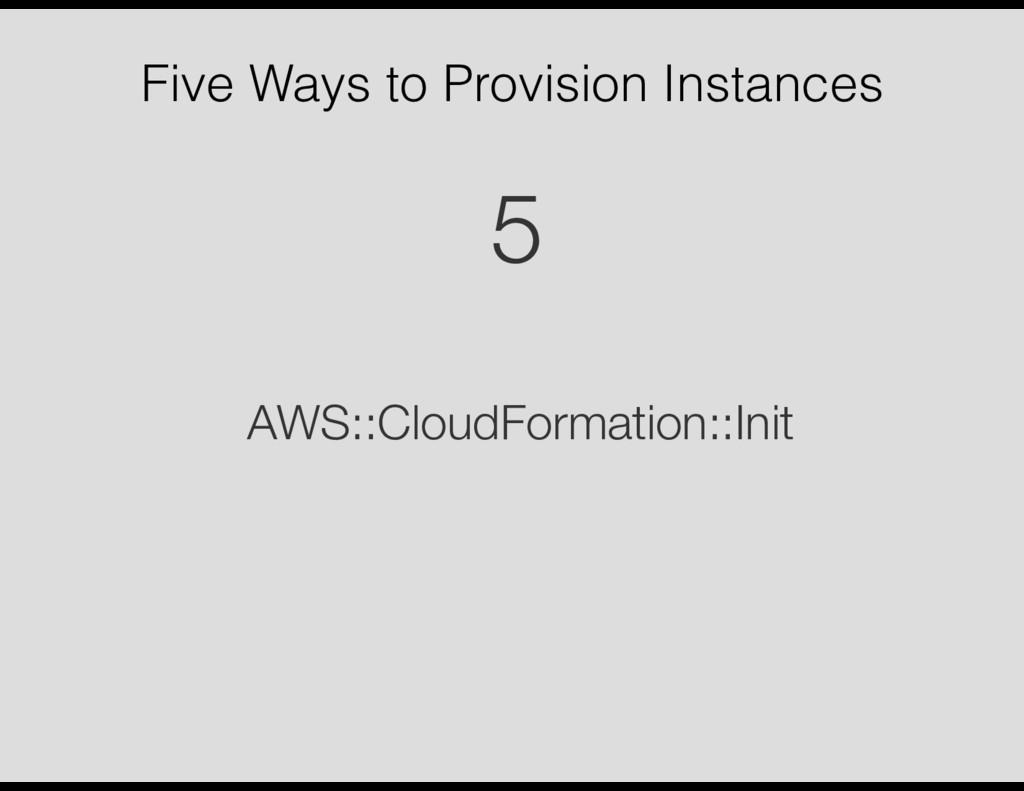 Five Ways to Provision Instances AWS::CloudForm...