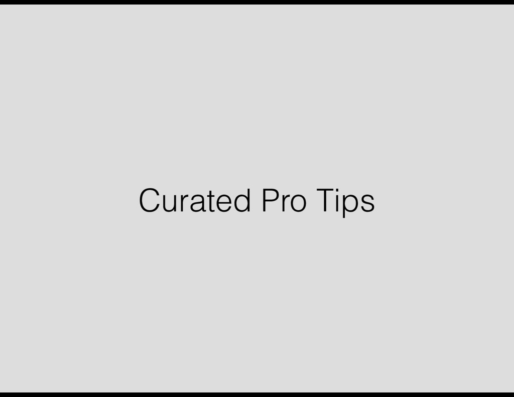 Curated Pro Tips