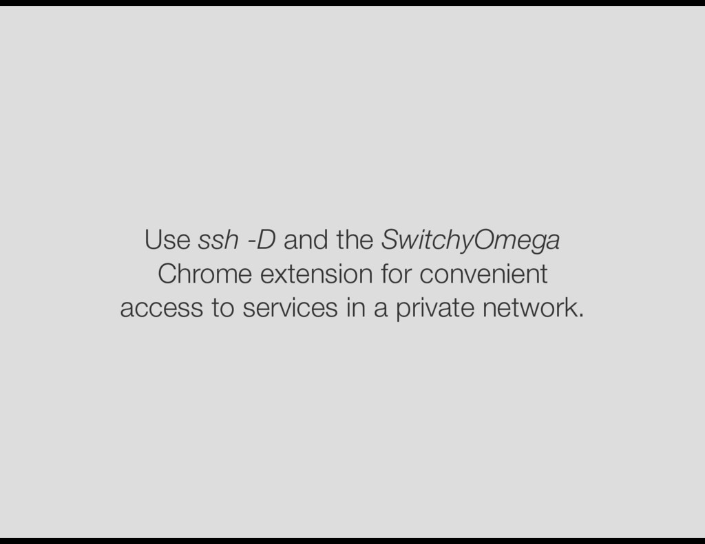 Use ssh -D and the SwitchyOmega Chrome extensio...