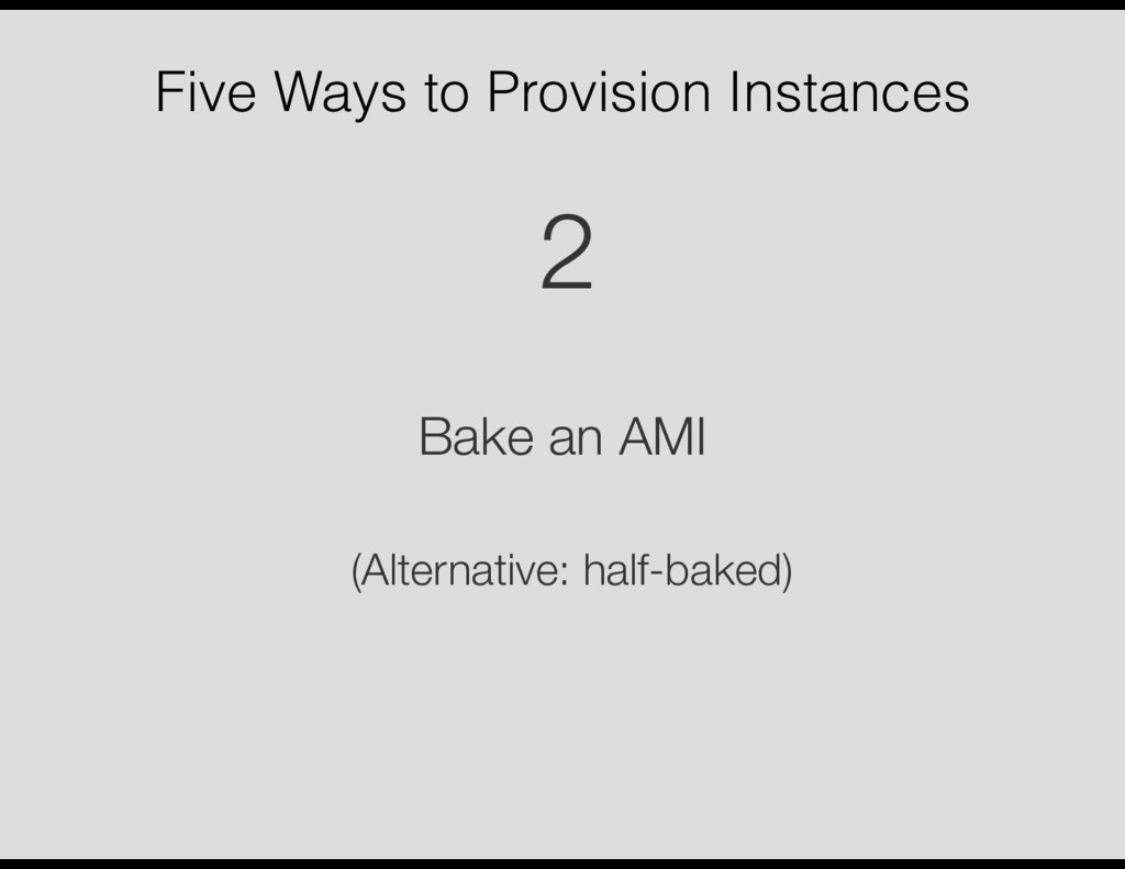 Five Ways to Provision Instances Bake an AMI 2 ...