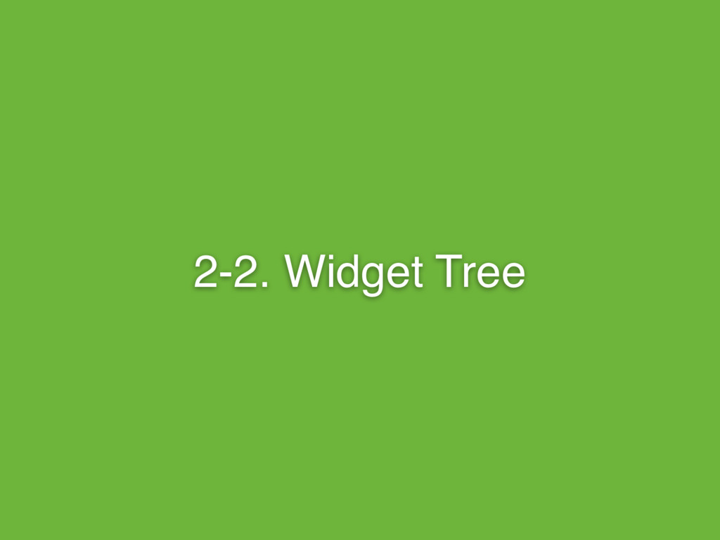 2-2. Widget Tree