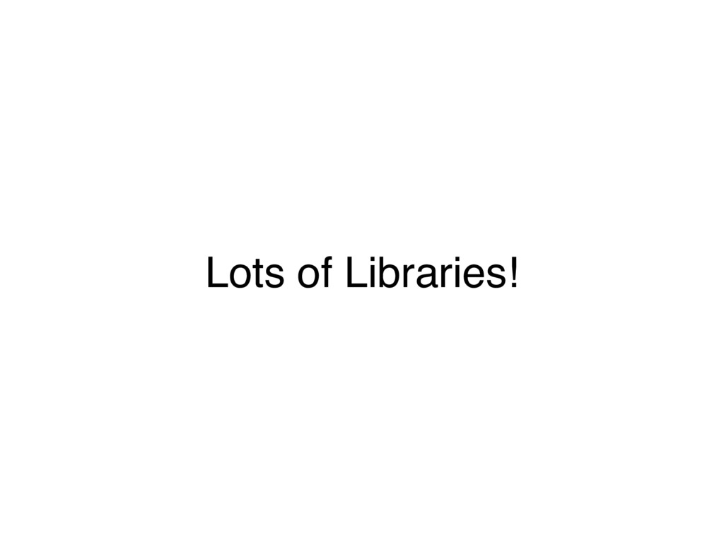 Lots of Libraries!