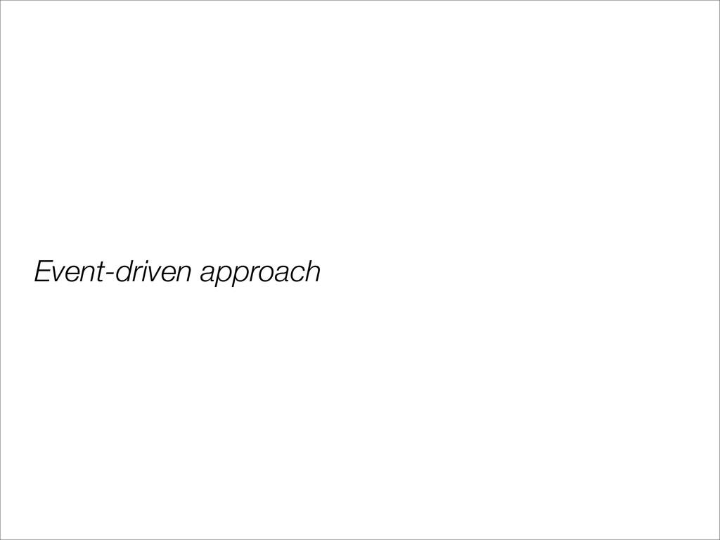 Event-driven approach