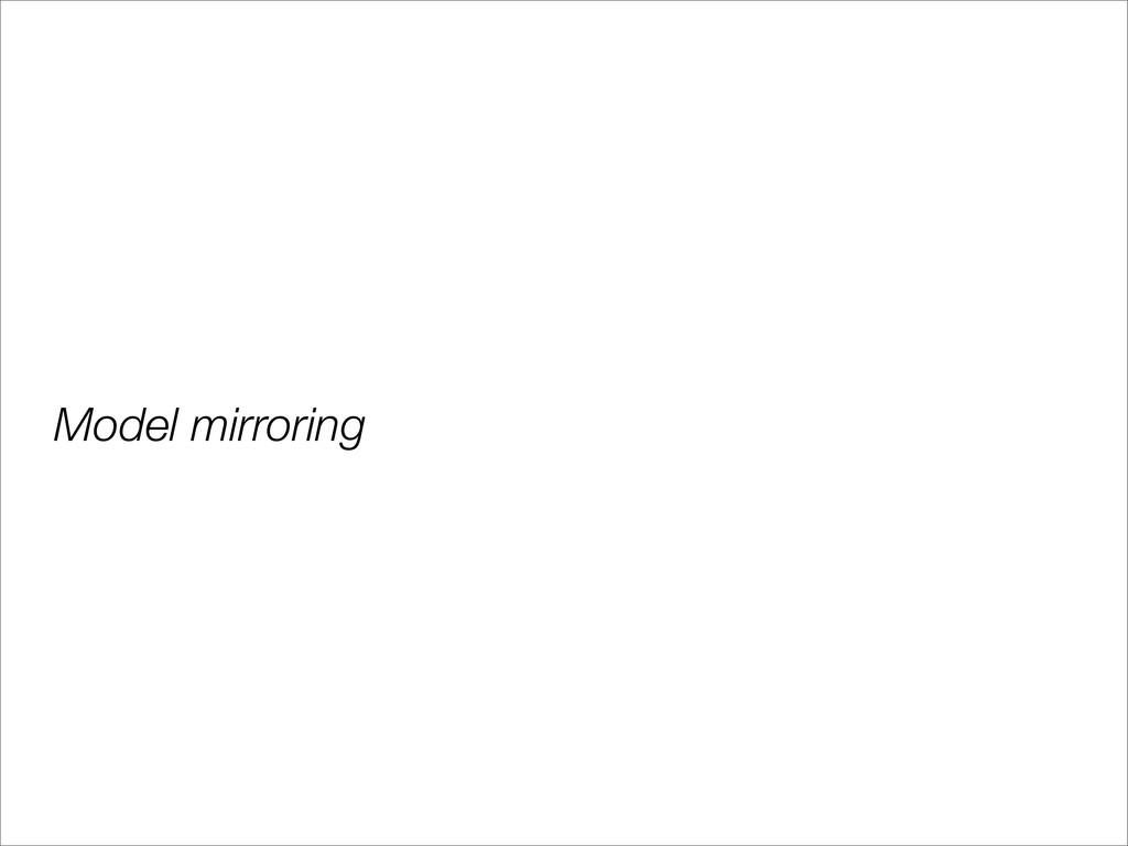 Model mirroring