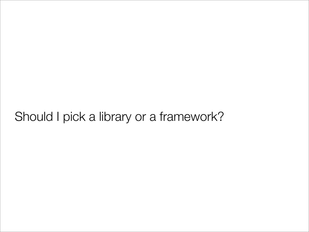Should I pick a library or a framework?