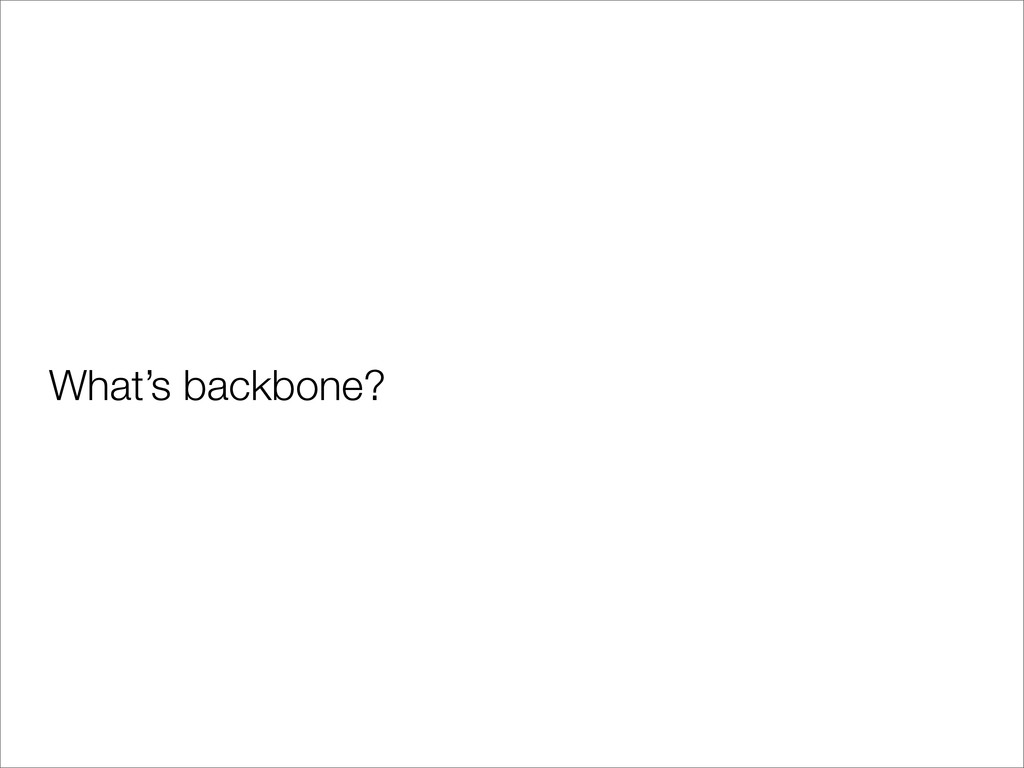 What's backbone?