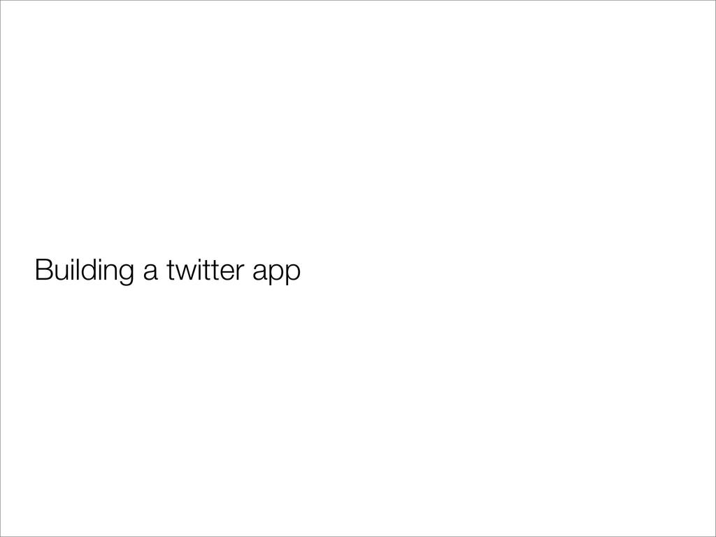 Building a twitter app