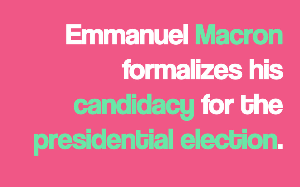 Emmanuel Macron formalizes his candidacy for th...