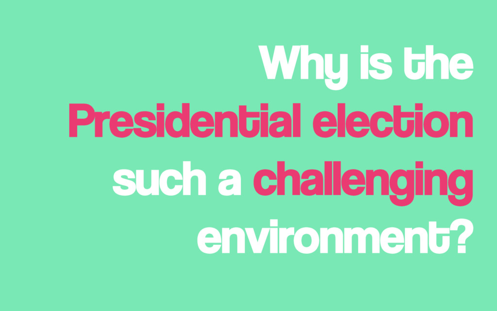Why is the Presidential election such a challen...