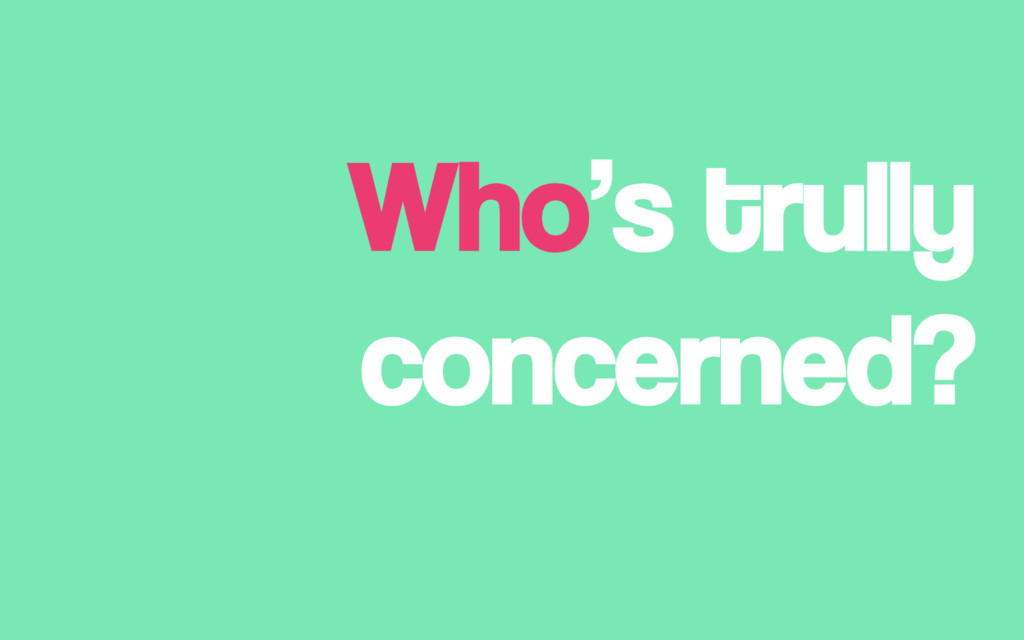 Who's trully concerned?