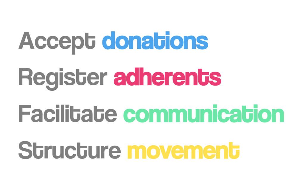 Accept donations Register adherents Facilitate ...