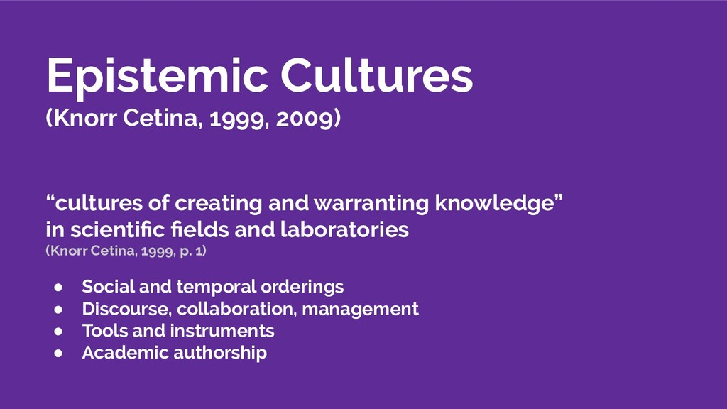 "Epistemic Cultures (Knorr Cetina, 1999, 2009) ""..."