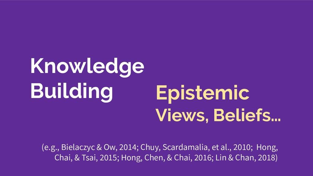 Knowledge Building Epistemic Views, Beliefs… (e...