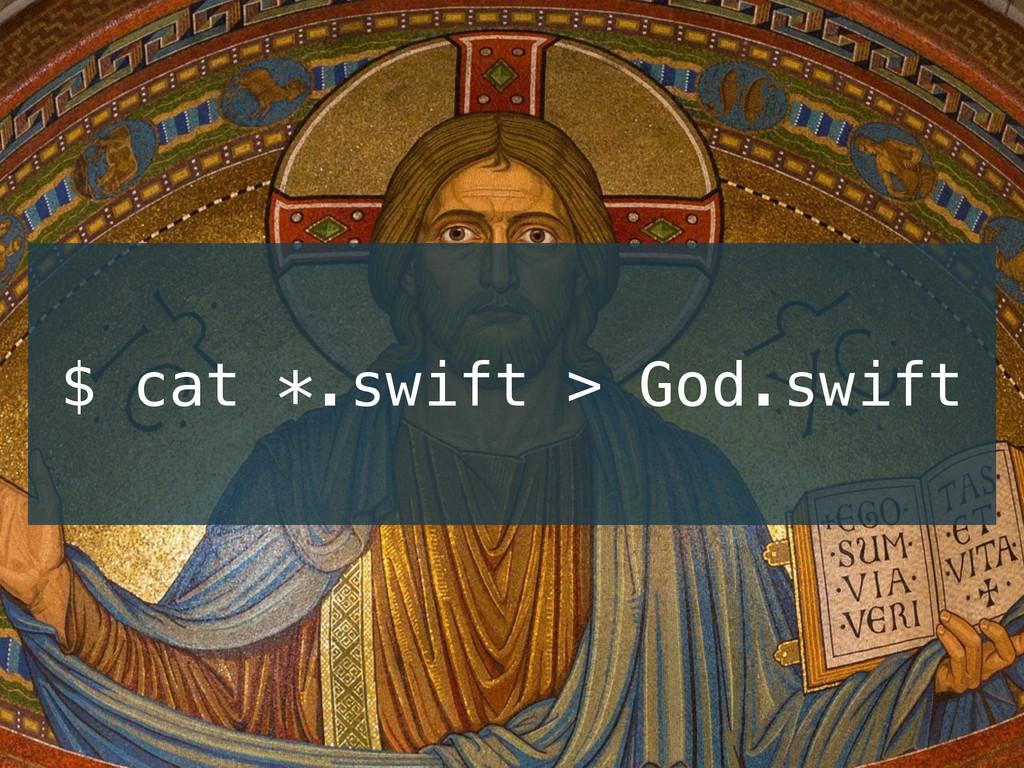 $ cat *.swift > God.swift